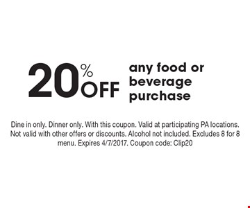20% Off any food or beveragepurchase. Dine in only. Dinner only. With this coupon. Valid at participating PA locations. Not valid with other offers or discounts. Alcohol not included. Excludes 8 for 8 menu. Expires 4/7/2017. Coupon code: Clip20