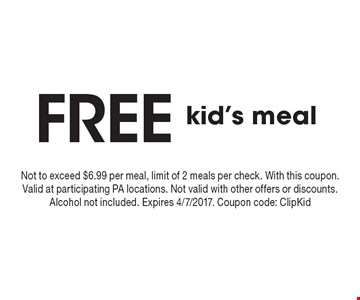 Free kid's meal. Not to exceed $6.99 per meal, limit of 2 meals per check. With this coupon. Valid at participating PA locations. Not valid with other offers or discounts. Alcohol not included. Expires 4/7/2017. Coupon code: ClipKid