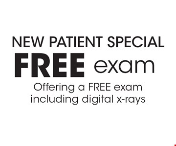 New Patient Special - Free exam. Offering a FREE exam including digital x-rays.