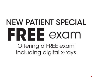 New Patient Special. Free exam. Offering a FREE exam including digital x-rays.