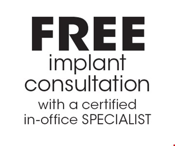 Free implant consultation. With a certified in-office specialist.
