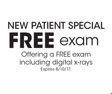 New patient special. Free exam. Offering a free exam including digital x-rays. Expires 8/10/17.
