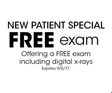 New Patient Special. Free exam. Offering a FREE exam including digital x-rays. Expires 9/5/17.