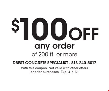 $100 off any order of 200 ft. or more. With this coupon. Not valid with other offers or prior purchases. Exp. 4-7-17.