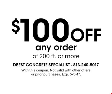 $100 OFF any order of 200 ft. or more. With this coupon. Not valid with other offersor prior purchases. Exp. 5-5-17.