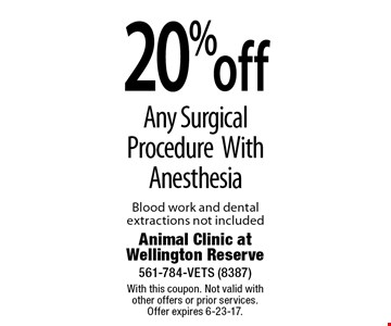 20% off Any Surgical Procedure With Anesthesia. Blood work and dental extractions not included. With this coupon. Not valid with other offers or prior services. Offer expires 6-23-17.