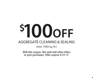 $100off aggregate cleaning & sealing(min. 1500 sq. ft.). With this coupon. Not valid with other offers or prior purchases. Offer expires 4-21-17.