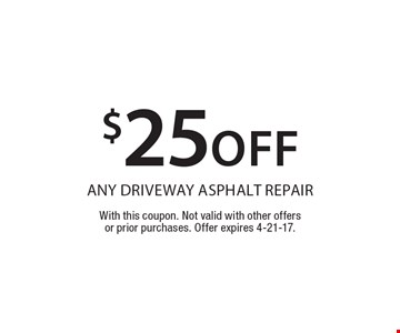 $25off any driveway asphalt repair. With this coupon. Not valid with other offers or prior purchases. Offer expires 4-21-17.