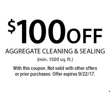 $100off aggregate cleaning & sealing(min. 1500 sq. ft.). With this coupon. Not valid with other offers or prior purchases. Offer expires 9/22/17.