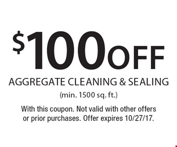 $100 off aggregate cleaning & sealing (min. 1500 sq. ft.). With this coupon. Not valid with other offers or prior purchases. Offer expires 10/27/17.