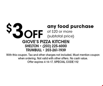 $3 off any food purchase of $20 or more (subtotal price). With this coupon. Tax and other charges not included. Must mention coupon when ordering. Not valid with other offers. No cash value. Offer expires 4-14-17. Special code 112
