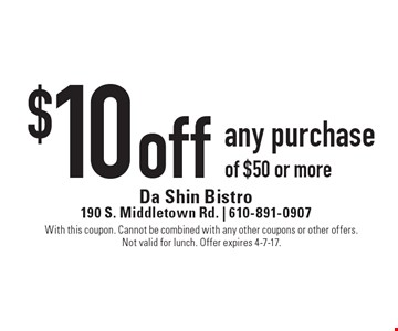 $10 off any purchase of $50 or more. With this coupon. Cannot be combined with any other coupons or other offers. Not valid for lunch. Offer expires 4-7-17.