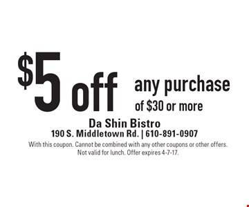 $5 off any purchase of $30 or more. With this coupon. Cannot be combined with any other coupons or other offers. Not valid for lunch. Offer expires 4-7-17.