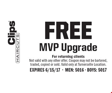 FREE MVP Upgrade. For returning clients Not valid with any other offer. Coupon may not be bartered, traded, copied or sold. Valid only at Turnersville Location. Expires 6/15/17. Men: 5016. Boys: 5017.