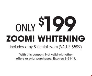 Only $199 Zoom!® Whitening. Includes x-ray & dental exam (VALUE $599). With this coupon. Not valid with other offers or prior purchases. Expires 3-31-17.
