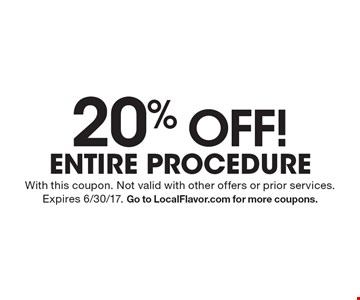 20% OFF! entire procedure. With this coupon. Not valid with other offers or prior services. Expires 6/30/17. Go to LocalFlavor.com for more coupons.