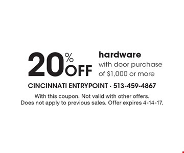 20% Off hardware with door purchase of $1,000 or more. With this coupon. Not valid with other offers.Does not apply to previous sales. Offer expires 4-14-17.