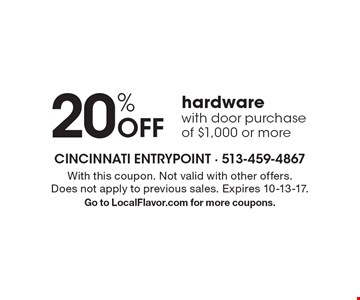 20% Off hardware with door purchase of $1,000 or more. With this coupon. Not valid with other offers. Does not apply to previous sales. Expires 10-13-17. Go to LocalFlavor.com for more coupons.