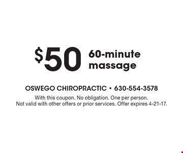 $50 60-minute massage. With this coupon. No obligation. One per person.Not valid with other offers or prior services. Offer expires 4-21-17.