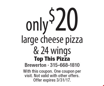 Only $20 large cheese pizza & 24 wings. With this coupon. One coupon per visit. Not valid with other offers. Offer expires 3/31/17.