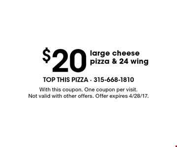 $20 large cheese pizza & 24 wing. With this coupon. One coupon per visit. Not valid with other offers. Offer expires 4/28/17.