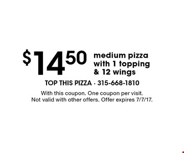 $14.50 for a medium pizza with 1 topping & 12 wings. With this coupon. One coupon per visit. Not valid with other offers. Offer expires 7/7/17.
