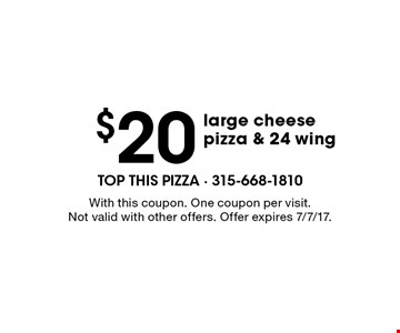 $20 for a large cheese pizza & 24 wing. With this coupon. One coupon per visit. Not valid with other offers. Offer expires 7/7/17.