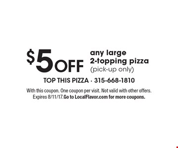 $5 Off any large 2-topping pizza (pick-up only). With this coupon. One coupon per visit. Not valid with other offers. Expires 8/11/17. Go to LocalFlavor.com for more coupons.