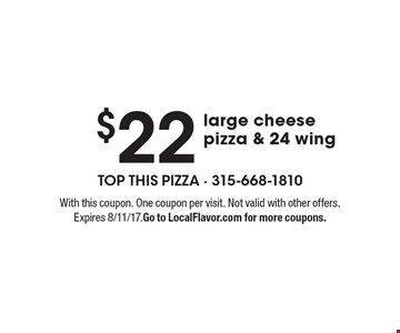 $22 large cheese pizza & 24 wing. With this coupon. One coupon per visit. Not valid with other offers. Expires 8/11/17.Go to LocalFlavor.com for more coupons.