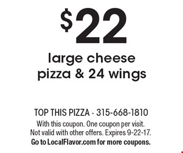 $22 large cheese pizza & 24 wings. With this coupon. One coupon per visit. Not valid with other offers. Expires 9-22-17.Go to LocalFlavor.com for more coupons.