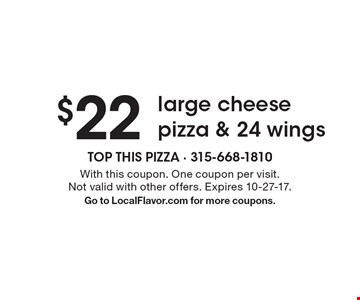 $22 large cheese pizza & 24 wings. With this coupon. One coupon per visit. Not valid with other offers. Expires 10-27-17. Go to LocalFlavor.com for more coupons.