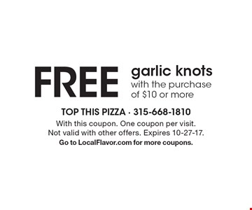 FREE garlic knots with the purchase of $10 or more. With this coupon. One coupon per visit. Not valid with other offers. Expires 10-27-17.Go to LocalFlavor.com for more coupons.
