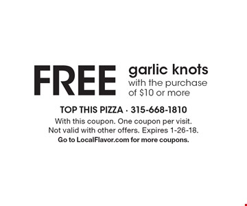 FREE garlic knots with the purchase of $10 or more. With this coupon. One coupon per visit. Not valid with other offers. Expires 1-26-18. Go to LocalFlavor.com for more coupons.