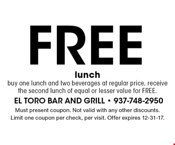 Free lunch buy one lunch and two beverages at regular price, receive the second lunch of equal or lesser value for FREE.. Must present coupon. Not valid with any other discounts.Limit one coupon per check, per visit. Offer expires 12-31-17.