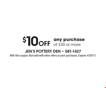 $10 Off any purchase of $30 or more. With this coupon. Not valid with other offers or prior purchases. Expires 4/30/17.