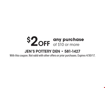 $2 Off any purchase of $10 or more. With this coupon. Not valid with other offers or prior purchases. Expires 4/30/17.