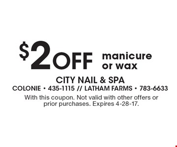 $2 Off manicure or wax. With this coupon. Not valid with other offers orprior purchases. Expires 4-28-17.