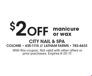 $2 off manicure or wax. With this coupon. Not valid with other offers or prior purchases. Expires 8-25-17.