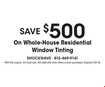 Save $500 On Whole-House Residential Window Tinting. With this coupon. On most cars. Not valid with other offers or prior purchases. Expires 3-23-18.