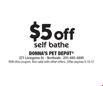$5 off self bathe. With this coupon. Not valid with other offers. Offer expires 5-12-17.