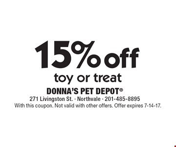 15% off toy or treat. With this coupon. Not valid with other offers. Offer expires 7-14-17.