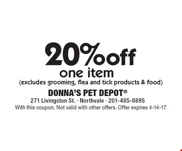 20%off one item (excludes grooming, flea and tick products & food). With this coupon. Not valid with other offers. Offer expires 4-14-17.