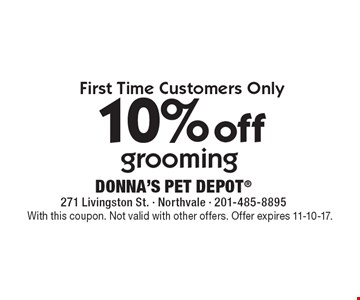 First Time Customers Only 10% off grooming. With this coupon. Not valid with other offers. Offer expires 11-10-17.