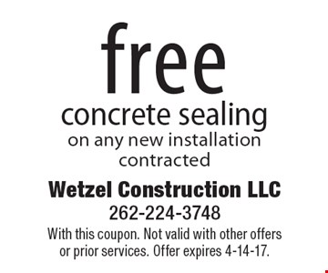 Free concrete sealing on any new installation contracted. With this coupon. Not valid with other offers or prior services. Offer expires 4-14-17.