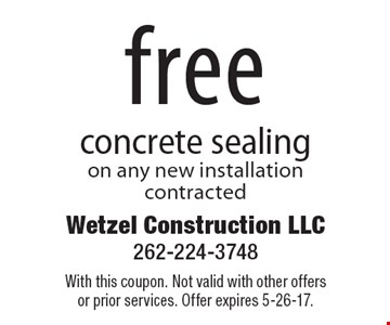 Free concrete sealing on any new installation contracted. With this coupon. Not valid with other offers or prior services. Offer expires 5-26-17.