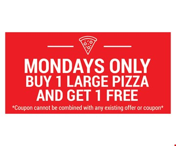 Mondays Only Buy 1 Large Pizza and Get 1 Free