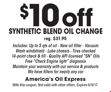 $10 off synthetic blend oil change reg. $31.95 Includes: Up to 5 qts of oil - New oil filter - Vacuum - Wash windshield - Lube chassis - Tires checked14-point check & fill - Quality API licensed