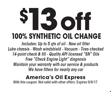 $13 off 100% synthetic oil change Includes: Up to 5 qts of oil - New oil filterLube chassis - Wash windshield - Vacuum - Tires checked14-point check & fill - Quality API licensed