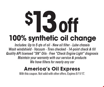 $13 off 100% synthetic oil change. Includes: Up to 5 qts of oil, New oil filter, Lube chassis, Wash windshield, Vacuum, Tires checked, 14-point check & fill, Quality API licensed