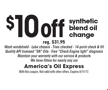 $10 off synthetic blend oil change. Reg. $31.95. Wash windshield, Lube chassis, Tires checked, 14-point check & fill, Quality API licensed
